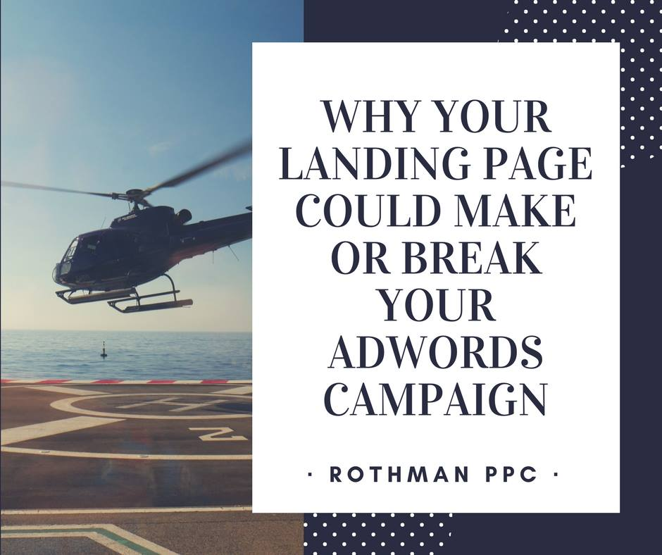Why Your Landing Page Could Make Or Break Your AdWords Campaign