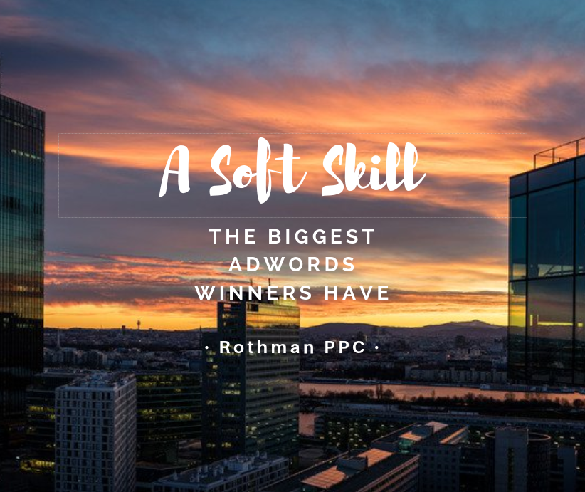 A Soft Skill The Biggest AdWords Winners Have