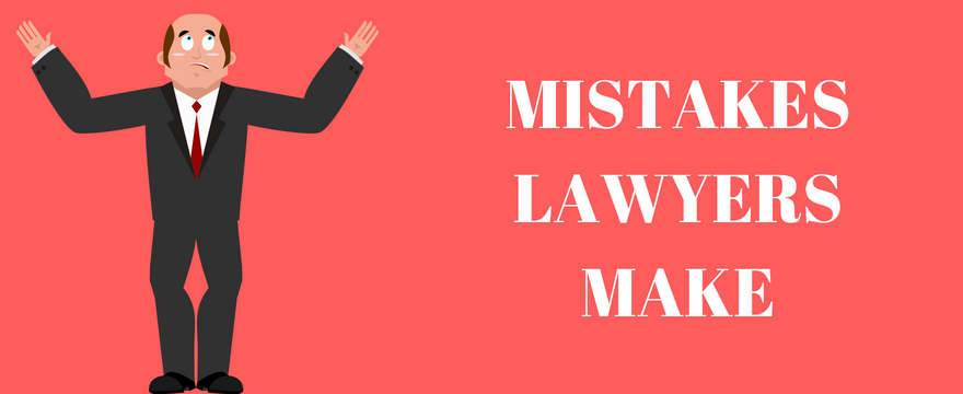 MISTAKES LAWYERS MAKE