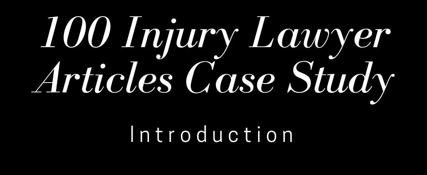 100 Injury Lawyer Articles, A Blogging Case Study