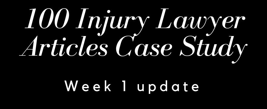 100 Injury Lawyer Articles – Week 1 Update