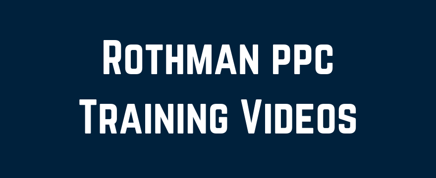 Rothman PPC Training Videos