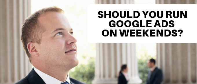 Should You Run Google Ads on Weekends?