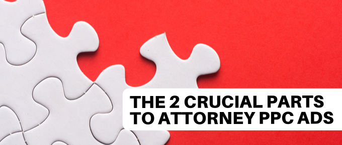 The 2 Crucial Parts to Attorney PPC Ads